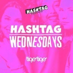 Hashtag Wednesdays Tiger Tiger Student Sessions Tickets | Tiger Tiger London  | Wed 15th September 2021 Lineup