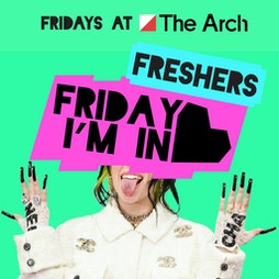 Friday I'm In Love, Sussex Freshers '21 Tickets   The Arch Brighton    Fri 24th September 2021 Lineup