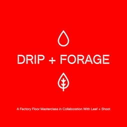 Drip & Forage: The First Gin Masterclass of Its Kind Tickets   Factory Floor Sheffield    Fri 6th August 2021 Lineup