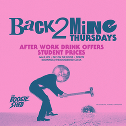 Back2Mine Thursdays Tickets   The Boogie Shed Birmingham    Thu 14th October 2021 Lineup