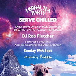 Herbal Tea Party Serve Chilled Tickets   The Carlton Club Manchester Manchester    Sun 19th September 2021 Lineup