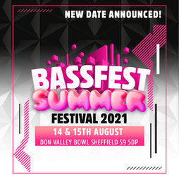 Bassfest 2021 Summer Festival The Weekender Tickets   Don Valley Bowl Sheffield    Sat 14th August 2021 Lineup