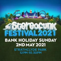 Stereofunk Festival 2020 Tickets | Strathclyde Country Park Motherwell  | Sun 2nd May 2021 Lineup
