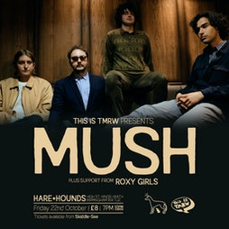 Mush Tickets | Hare And Hounds Birmingham  | Fri 22nd October 2021 Lineup